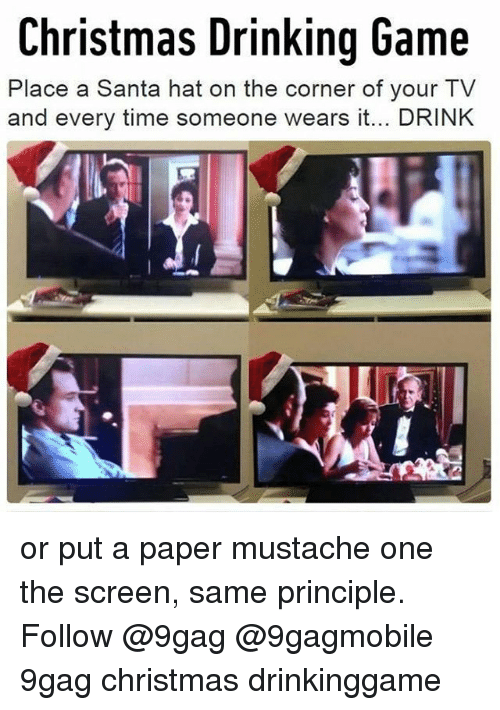 christmas drinking game: Christmas Drinking Game  Place a Santa hat on the corner of your TV  and every time someone wears it... DRINK or put a paper mustache one the screen, same principle. Follow @9gag @9gagmobile 9gag christmas drinkinggame