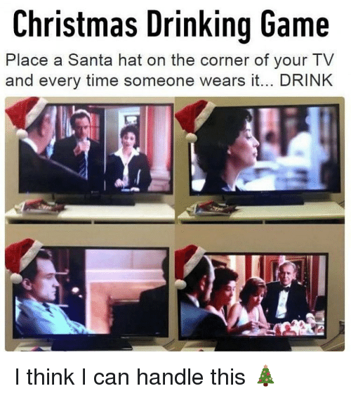christmas drinking game: Christmas Drinking Game  Place a Santa hat on the corner of your TV  and every time someone wears it... DRINK I think I can handle this 🎄