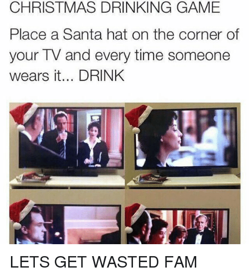 christmas drinking game: CHRISTMAS DRINKING GAME  Place a Santa hat on the corner of  your TV and every time someone  wears it... DRINK LETS GET WASTED FAM