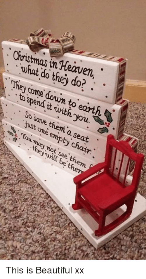 Beautiful, Christmas, and Heaven: Christmas in Heaven,  what do thejy do?.  2  Tiey come down to earth  tospend it uvith you.  So saue them' a seat  just omè emiptj chaitr  ouman iot see them.  ywilc be the This is Beautiful xx