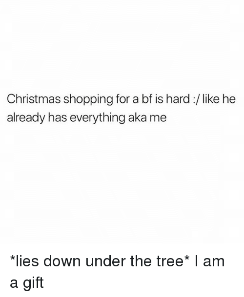 Christmas, Shopping, and Tree: Christmas shopping for a bf is hard :/ like he  already has everything aka me *lies down under the tree* I am a gift