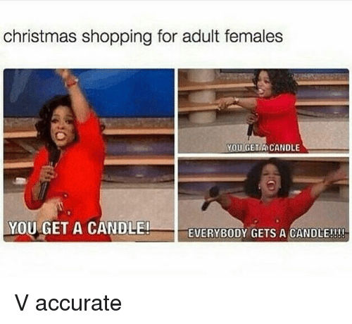 christmas shopping: christmas shopping for adult females  OUGETA CANDLE  YOU GET A CANDLE!  EVERYBODY GETS A CANDLEJ!! V accurate