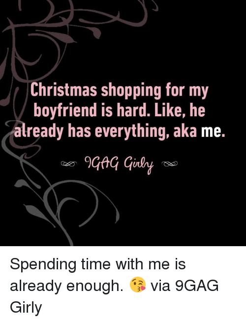 christmas shopping: Christmas shopping for my  boyfriend is hard. Like, he  already has everything, aka me. Spending time with me is already enough. 😘  via 9GAG Girly