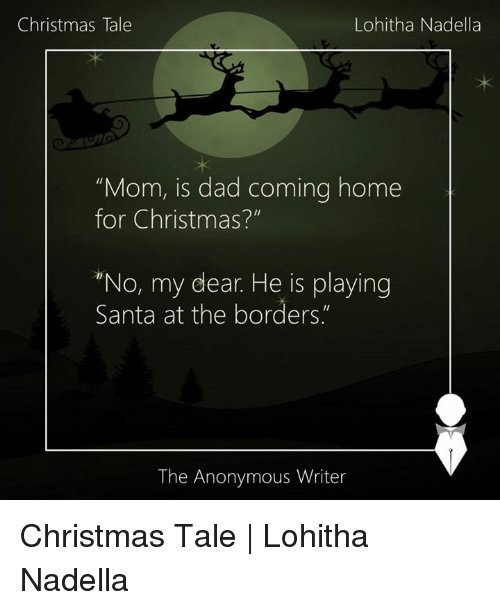 """Memes, Anonymous, and Anonymity: Christmas Tale  Lohitha Nadella  """"Mom, is dad coming home  for Christmas?""""  """"No, my dear. He is playing  Santa at the borders""""  The Anonymous Writer Christmas Tale 