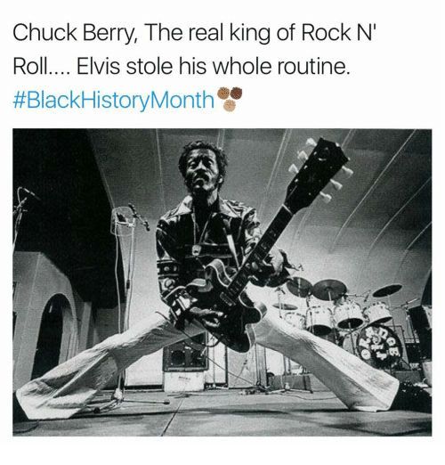 Memes, 🤖, and Chuck: Chuck Berry, The real king of Rock N'  Roll.... Elvis stole his whole routine  HEBlackHistoryMonth