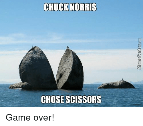 Chuck Norris, Memes, and 🤖: CHUCK NORRIS  CHOSE SCISSORS Game over!