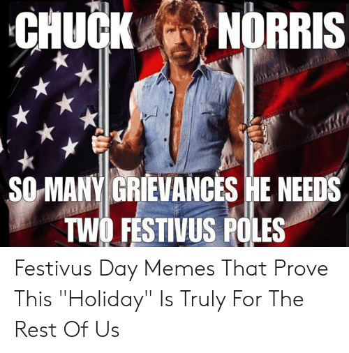 """Memes, Festivus, and Rest: CHUCKNORRIS  SO MANY GRIEVANCES HE NEEDS  TWO FESTIVUS POLES Festivus Day Memes That Prove This """"Holiday"""" Is Truly For The Rest Of Us"""