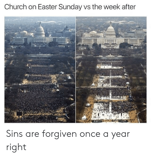Church, Easter, and Sunday: Church on Easter Sunday vs the week after Sins are forgiven once a year right