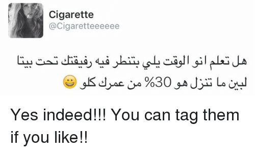 Indeed, Tagged, and Lebanese: Cigarette  @Cigarette eeeee Yes indeed!!! You can tag them if you like!!