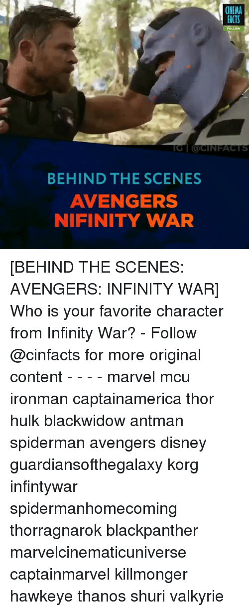 Disney, Facts, and Memes: CINEMA  FACTS  FOLLOW  IC | @CİNFACTS  BEHIND THE SCENES  AVENGERS  NIFINITY WAR [BEHIND THE SCENES: AVENGERS: INFINITY WAR] Who is your favorite character from Infinity War? - Follow @cinfacts for more original content - - - - marvel mcu ironman captainamerica thor hulk blackwidow antman spiderman avengers disney guardiansofthegalaxy korg infintywar spidermanhomecoming thorragnarok blackpanther marvelcinematicuniverse captainmarvel killmonger hawkeye thanos shuri valkyrie