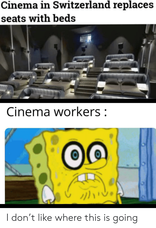 Switzerland, Cinema, and Don: Cinema in Switzerland replaces  seats with beds  Cinema workers: I don't like where this is going