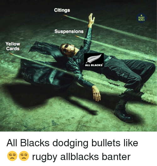 Memes, Rugby, and All Blacks: Citings  RUGBY  MEMES  Suspensions  Yellow  Cards  ALL BLACKS All Blacks dodging bullets like 😒😒 rugby allblacks banter