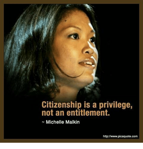 Memes, 🤖, and Michelle Malkin: Citizenship is a privilege,  not an entitlement.  Michelle Malkin