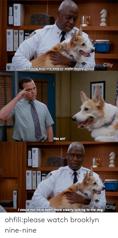 Target, Tumblr, and Brooklyn: City  And now boy it's time to make daddy proud   Yes sir!   City  I could not have been more clearly talking to the dog ohfili:please watch brooklyn nine-nine
