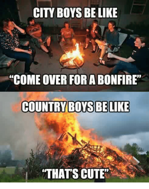 "Country boy: CITY BOYSBELIKE  ""COME OVER FORABONFIRE""  COUNTRY BOYS BE LIKE  ""THATS CUTE"""