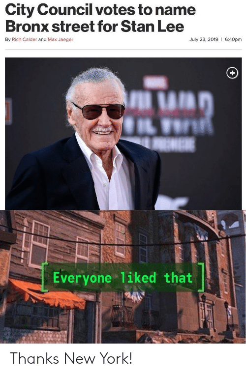 Stan Lee: City Council votes to name  Bronx street for Stan Lee  By Rich Calder and Max Jaeger  July 23, 2019 6:40pm  EME  Everyone 1iked that Thanks New York!