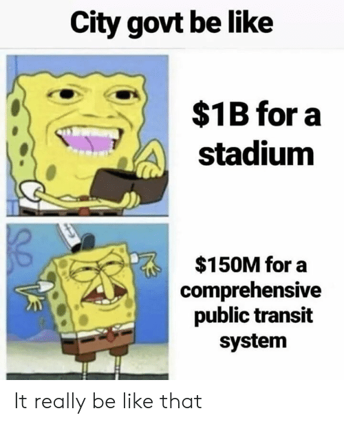 comprehensive: City govt be like  $1B for a  stadium  $150M for a  comprehensive  public transit  system It really be like that