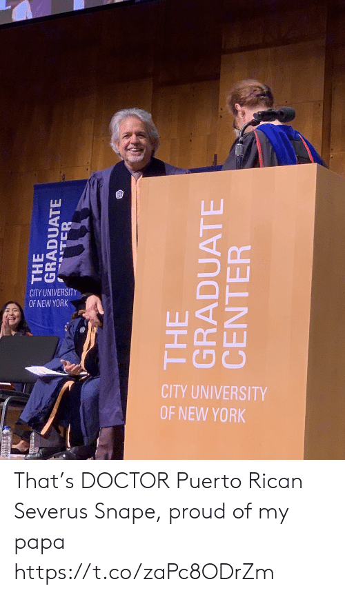 York City: CITY UNIVERSITY  OF NEW YORK  CITY UNIVERSITY  OF NEW YORK That's DOCTOR Puerto Rican Severus Snape, proud of my papa https://t.co/zaPc8ODrZm