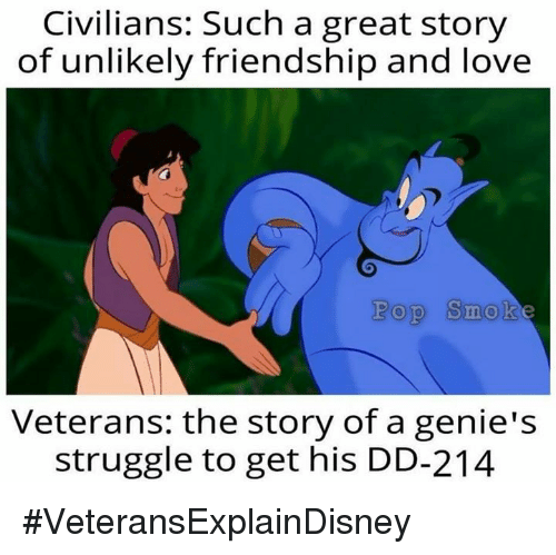Memes, Pop, and Struggle: Civilians: Such a great story  of unlikely friendship and love  Pop Smok  Veterans: the story of a genie's  struggle to get his DD-214 #VeteransExplainDisney