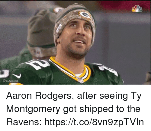 Aaron Rodgers, Sports, and Ravens: @CJZERO Aaron Rodgers, after seeing Ty Montgomery got shipped to the Ravens: https://t.co/8vn9zpTVIn
