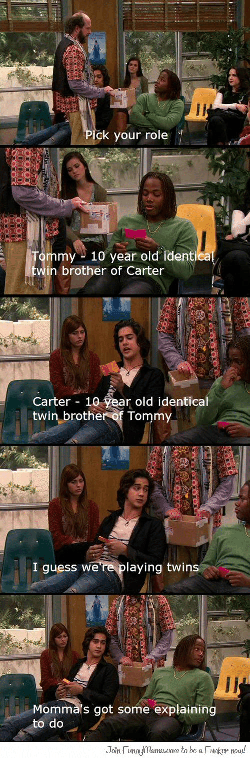 mmy: ck your role  mmy 10 year old identiea  in brother of Carter  Carter 10 year old identical  twin brother of Tommy  I guess were playing twins  Mommals got some explaining  to do  Join FunnyMama.com to be a Funker nou!