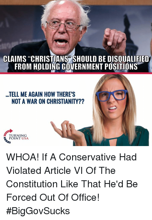 "Tell Me Again: CLAIMS ""CHRISTIANS SHOULD BE DISQUALIFIED  FROM HOLDING GOVERNMENT POSITIONS  ...TELL ME AGAIN HOW THERE'S  NOT A WAR ON CHRISTIANITY??  TURNING  POINT USA WHOA! If A Conservative Had Violated Article VI Of The Constitution Like That He'd Be Forced Out Of Office! #BigGovSucks"