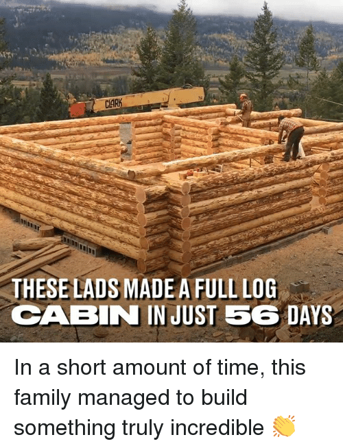 Dank, Family, and Time: CLARK  THESE LADS MADE A FULL LOG  CABIN IN JUST 56 DAYS In  a short amount of time, this family managed to build something truly incredible 👏