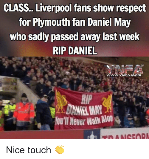 Rip Daniel: CLASS.. Liverpool fans show respect  for Plymouth fan Daniel May  who sadly passed away last week  RIP DANIEL  RIP Nice touch 👏