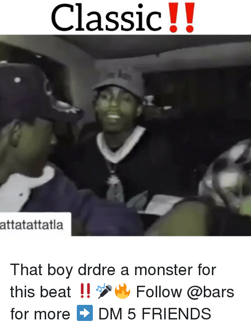 Friends, Memes, and Monster: Classic!!  attatattatla That boy drdre a monster for this beat ‼️🎤🔥 Follow @bars for more ➡️ DM 5 FRIENDS
