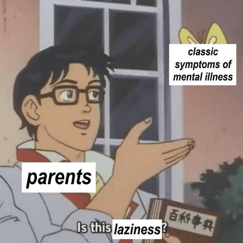 Parents, Laziness, and Mental Illness: classic  symptoms of  mental illness  parents  Is this laziness?