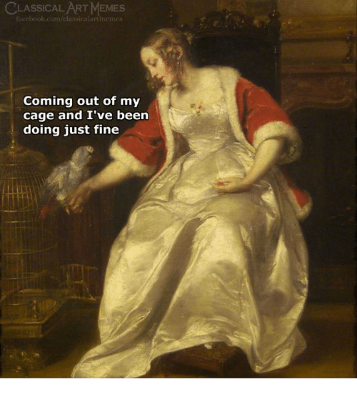 Facebook, Memes, and facebook.com: CLASSICAL ART MEMES  facebook.com/classicalartmemes  Coming out of my  cage and I've been  doing just fine