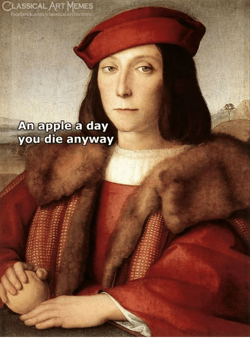 Apple, Facebook, and Memes: CLASSICAL ART MEMES  facebook.com/elassicalartmeme  An apple a day  you die anyway