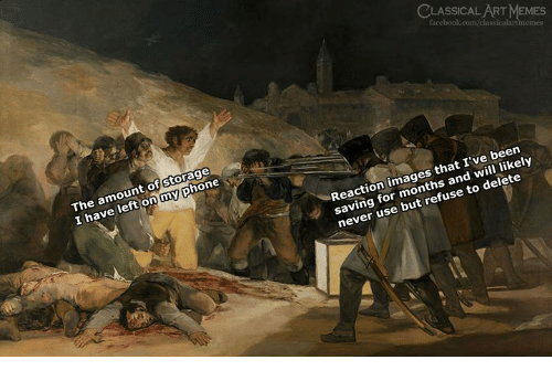 Memes, Phone, and Images: CLASSICAL ART MEMES  icalart  The amount of storage  I have left on my phone  Reaction images that I've been  saving for months and will likely  never use but refuse to delete