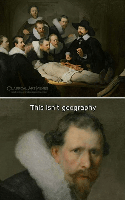 Memes, Classical Art, and Classical: CLASSICAL ART MEMES  This isn't geography