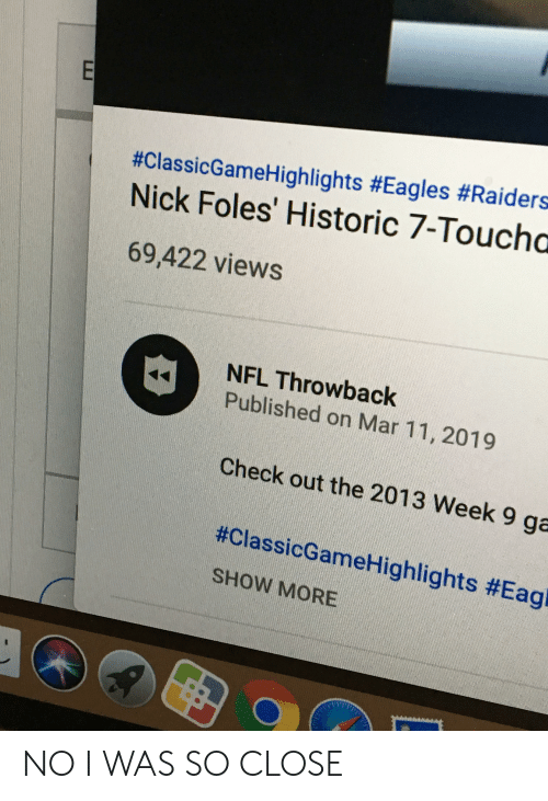 Philadelphia Eagles, Nfl, and Nick:  #ClassicGameHighlights #Eagles #Raiders  Nick Foles' Historic 7-Touchc  69,422 views  NFL Throwback  Published on Mar 11, 2019  Check out the 2013 Week 9 ga  #ClassicGameHighlights #Eagi  SHOW MORE NO I WAS SO CLOSE