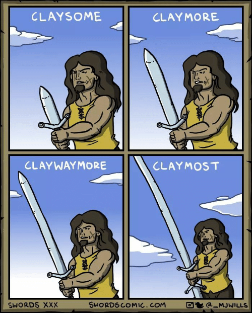 Xxx, Claymore, and Swords: CLAYSOME  CLAYMORE  CLAYWAYMORE  CLAYMOST  e)  SWORDS xxX