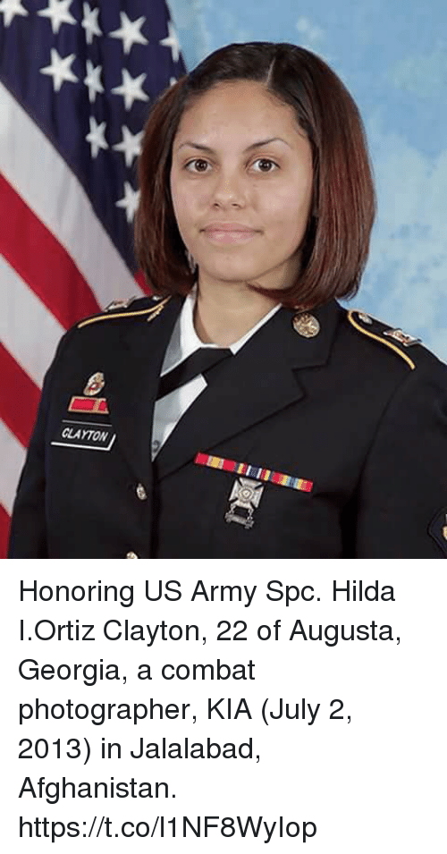 Combate: CLAYTON Honoring US Army Spc. Hilda I.Ortiz Clayton, 22 of Augusta, Georgia, a combat photographer, KIA (July 2, 2013) in Jalalabad, Afghanistan. https://t.co/l1NF8WyIop