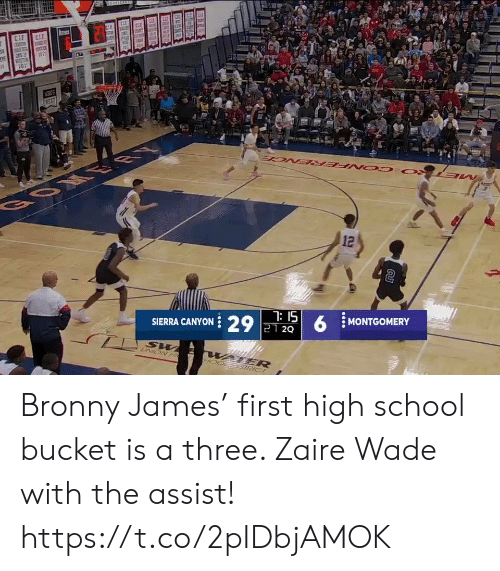 Memes, School, and Water: CLE  CIE  SCCEE  RESTUR  VEUS  NEZT  BOM ER  12  7: 15  SIERRA CANYON 29 21 2Q  MONTGOMERY  UNION H  WATER  STRICT Bronny James' first high school bucket is a three. Zaire Wade with the assist!   https://t.co/2pIDbjAMOK