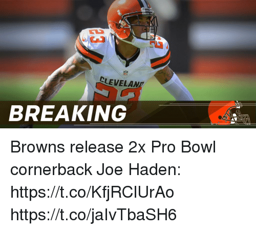 Memes, Browns, and Pro: CLEVELAN  BREAKING Browns release 2x Pro Bowl cornerback Joe Haden: https://t.co/KfjRClUrAo https://t.co/jaIvTbaSH6