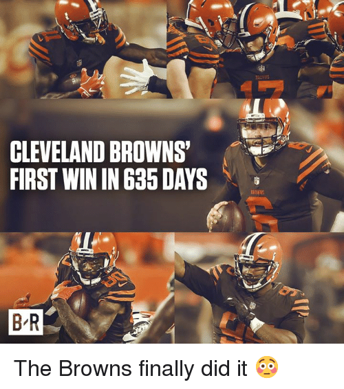 cleveland browns: CLEVELAND BROWNS  FIRST WIN IN 635 DAYS  B R The Browns finally did it 😳