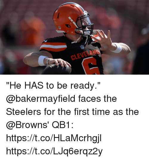 """Memes, Browns, and Cleveland: CLEVELAND """"He HAS to be ready.""""  @bakermayfield faces the Steelers for the first time as the @Browns' QB1: https://t.co/HLaMcrhgjl https://t.co/LJq6erqz2y"""