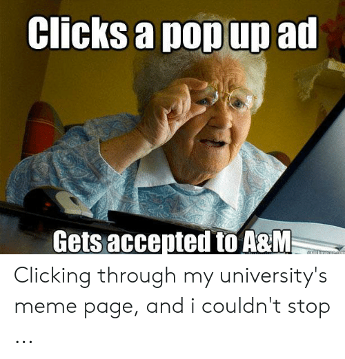 Austin Meme: Clicks a pop up ad  Gets accepted to A&M Clicking through my university's meme page, and i couldn't stop ...