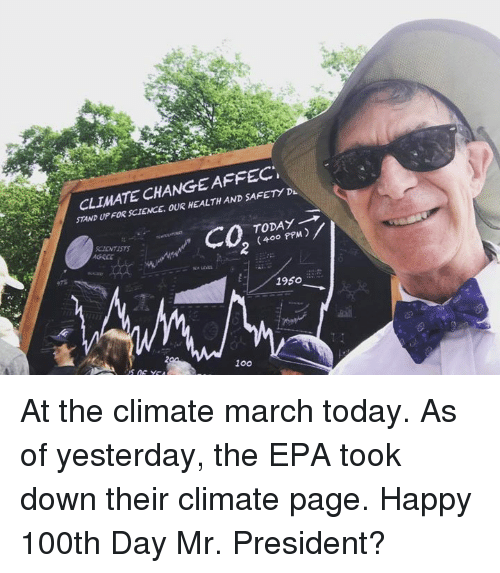 epa: CLIMATE CHANGE AFFECi  STAND UP FOR SCIENCE. OUR HEALTH AND SAFETY DL  ........ Caree, ラ  K1ENTISTS  TODAY-  ( 400 PPM  9.7%  1950  100 At the climate march today. As of yesterday, the EPA took down their climate page. Happy 100th Day Mr. President?