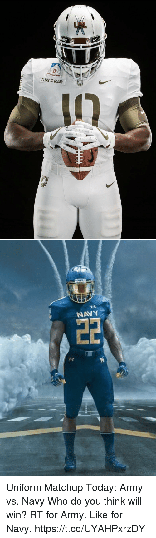 Memes, Army, and Navy: CLIMB TO GLORY   NAVY Uniform Matchup Today: Army vs. Navy Who do you think will win? RT for Army. Like for Navy. https://t.co/UYAHPxrzDY