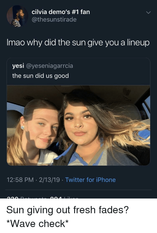 Yesie: Clivia demo's #1 fan  @thesunstirade  Imao why did the sun give you a lineup  yesi @yeseniagarrcia  the sun did us good  12:58 PM 2/13/19 Twitter for iPhone
