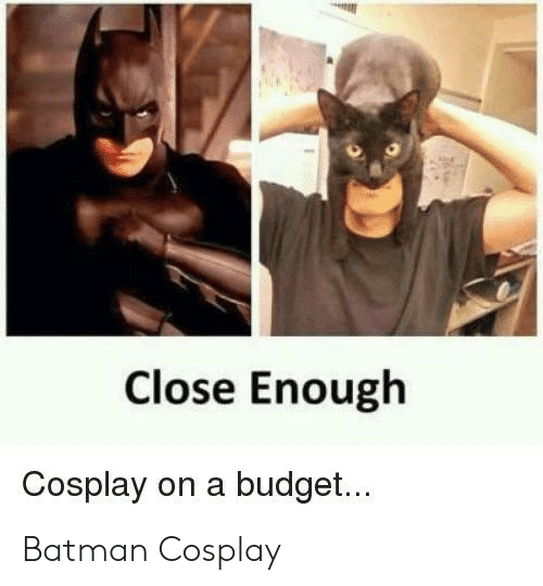 Batman, Budget, and Cosplay: Close Enough  Cosplay on a budget... Batman Cosplay