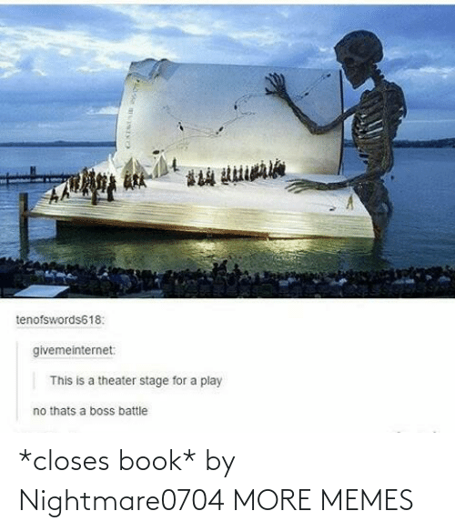 Book: *closes book* by Nightmare0704 MORE MEMES