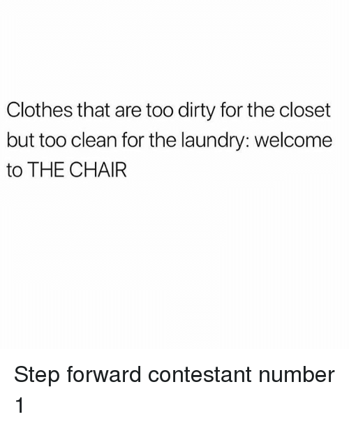 Clothes, Laundry, and Memes: Clothes that are too dirty for the closet  but too clean for the laundry: welcome  to THE CHAIR Step forward contestant number 1