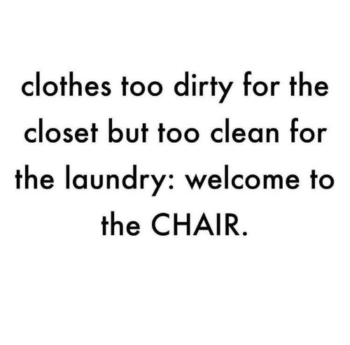 Clothes, Laundry, and Dirty: clothes too dirty for the  closet but too clean for  the laundry: welcome to  the CHAIR