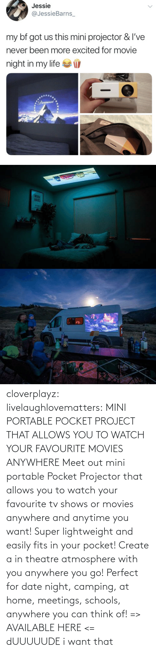 create: cloverplayz: livelaughlovematters:  MINI PORTABLE POCKET PROJECT THAT ALLOWS YOU TO WATCH YOUR FAVOURITE MOVIES ANYWHERE Meet out mini portable Pocket Projector that allows you to watch your favourite tv shows or movies anywhere and anytime you want! Super lightweight and easily fits in your pocket! Create a in theatre atmosphere with you anywhere you go! Perfect for date night, camping, at home, meetings, schools, anywhere you can think of! => AVAILABLE HERE <=  dUUUUUDE i want that